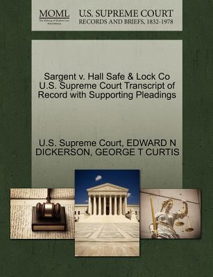 Sargent V. Hall Safe & Lock Co U.S. Supreme Court Transcript of Record with Supporting Pleadings - Dickerson, Edward Nicoll, and Curtis, George T, and U S Supreme Court (Creator)