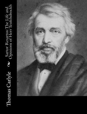 Sartor Resartus: The Life and Opinions of Herr Teufelsdrockh - Carlyle, Thomas