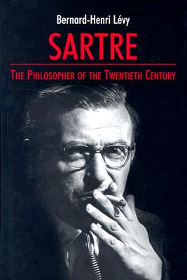 Sartre: The Philosopher of the Twentieth Century - Levy, Bernard-Henri