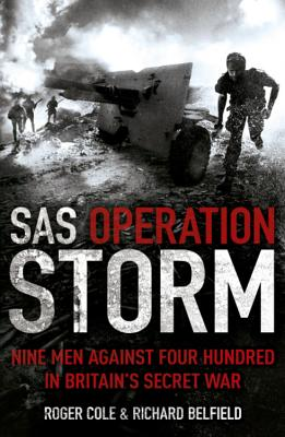 SAS Operation Storm: Nine Men Against Four Hundred in Britain's Secret War - Cole, Roger, and Belfield, Richard
