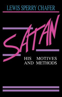 Satan: His Motives & Methods - Chafer, Lewis Sperry