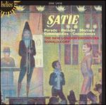 Satie: Parade; Relâche; Mercure; Gymnopédies; Gnossiennes