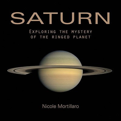 Saturn: Exploring the Mystery of the Ringed Planet - Mortillaro, Nicole