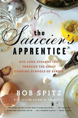 Saucier's Apprentice: One Long Strange Trip Through the Great Cooking Schools of Europe - Spitz, Bob