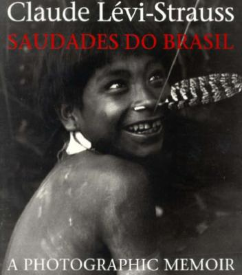 Saudades Do Brasil: A Photographic Memoir - Levi-Strauss, Claude, and Modelski, Sylvia (Translated by)
