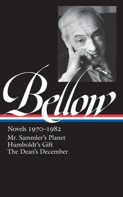 Saul Bellow: Novels 1970-1982 (Loa #209): Mr. Sammler's Planet / Humboldt's Gift / The Dean's December - Bellow, Saul, and Wood, James (Editor)