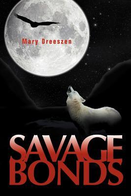 Savage Bonds - Dreeszen, Mary