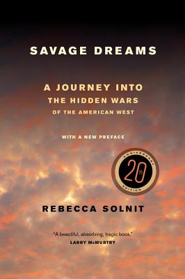 Savage Dreams: A Journey Into the Hidden Wars of the American West - Solnit, Rebecca