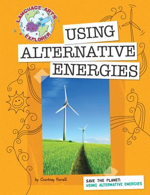 Save the Planet: Using Alternative Energies - Farrell, Courtney