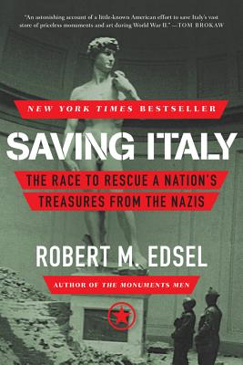 Saving Italy: The Race to Rescue a Nation's Treasures from the Nazis - Edsel, Robert M