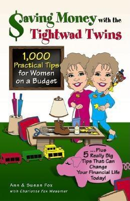 Saving Money with the Tightwad Twins: More Than 1,000 Practical Tips for Women on a Budget...Plus 5 Really Big Tips That Can Change Your Financial Life Today! - Fox-Chodakowski, Ann, M.A., and Fox, Susan, and Messmer, Charlotte Fox