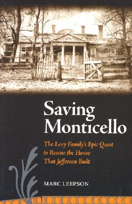 Saving Monticello: The Levy Family's Epic Quest to Rescue the House That Jefferson Built - Leepson, Marc, Mr., and Simon & Schuster (Prepared for publication by)