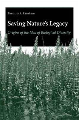 Saving Nature's Legacy: Origins of the Idea of Biological Diversity - Farnham, Timothy J