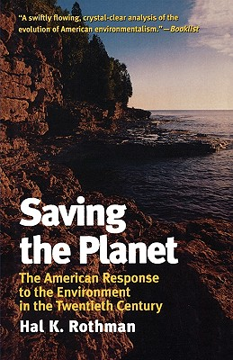 Saving the Planet: The American Response to the Environment in the Twentieth Century - Rothman, Hal K