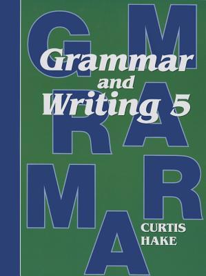 Saxon Grammar and Writing Grade 5 Student Textbook - /Curtis, Hake