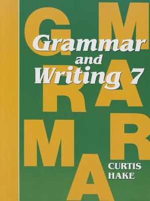 Saxon Grammar & Writing Grade 7 Student Textbook - /Curtis, Hake, and Steck-Vaughn Company (Prepared for publication by)