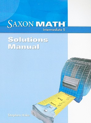 Saxon Math: Intermediate 5, Solutions Manual - Hake, Stephen