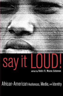 Say It Loud!: African-American Audiences, Media, and Identity - Coleman, Robin R Means (Editor)