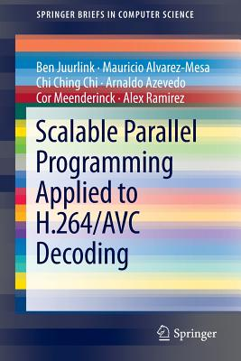 Scalable Parallel Programming Applied to H.264/Avc Decoding - Juurlink, Ben, and Alvarez-Mesa, Mauricio, and Chi, Chi Ching