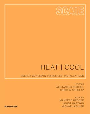 Scale: Heat | Cool: Energy Concepts, Principles, Installations - Hegger, Manfred, and Hartwig, Joost, and Keller, Michael
