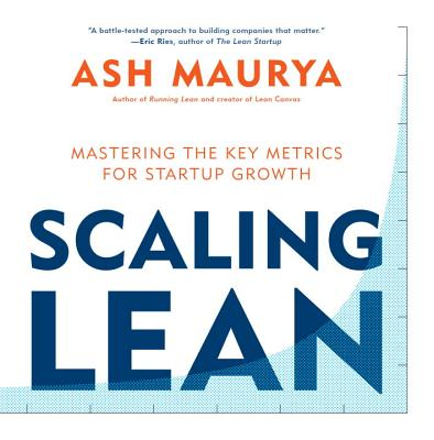 Scaling Lean: Mastering the Key Metrics for Startup Growth - Maurya, Ash