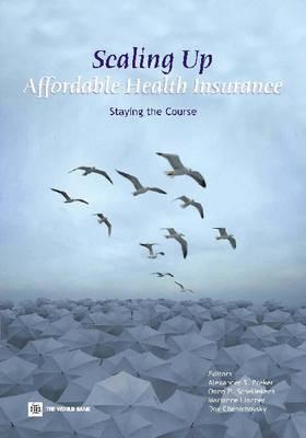 Scaling Up Affordable Health Insurance: Staying the Course - Preker, Alexander S (Editor), and Lindner, Marianne E (Editor), and Chernichovsky, Dov (Editor)