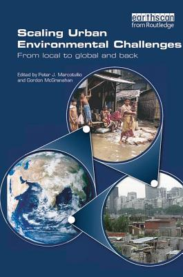 Scaling Urban Environmental Challenges: From Local to Global and Back - Marcotullio, Peter J (Editor), and McGranahan, Gordon (Editor)
