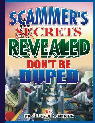 Scammer?s Secrets Revealed: Don't Be Duped - Coker, Dr Olusola Babatunde
