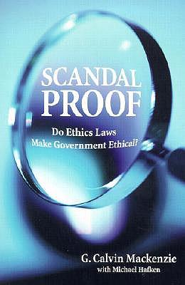Scandal Proof: Do Ethics Laws Make Government Ethical? - MacKenzie, G Calvin, Professor, and Hafken, Michael