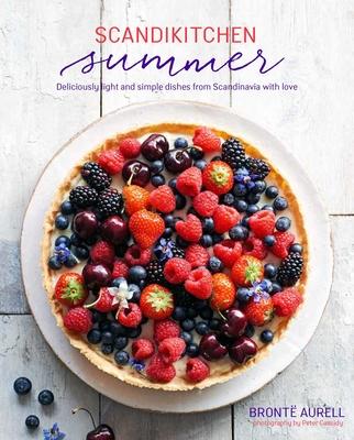 Scandikitchen Summer: Simply Delicious Food for Lighter, Warmer Days - Aurell, Bronte