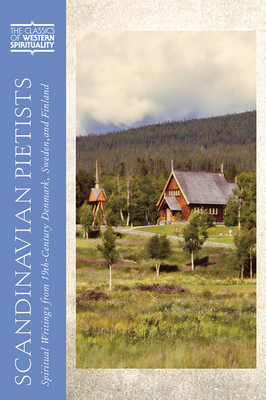 Scandinavian Pietists: Spiritual Writings from 19th-Century Norway, Denmark, Sweden, and Finland - Granquist, Mark A (Editor)