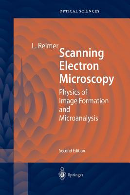Scanning Electron Microscopy: Physics of Image Formation and Microanalysis - Reimer, Ludwig, and Hawkes, Peter W. (Guest editor)