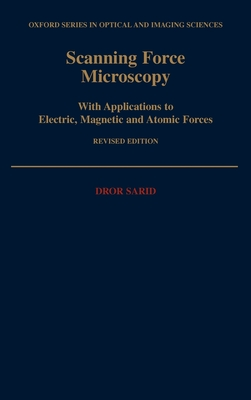 Scanning Force Microscopy: With Applications to Electric, Magnetic, and Atomic Forces - Sarid, Dror