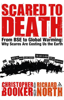 Scared to Death: From BSE to Global Warming: Why Scares Are Costing Us the Earth - Booker, Christopher