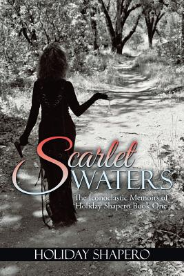 Scarlet Waters: The Iconoclastic Memoirs of Holiday Shapero Book One - Shapero, Holiday