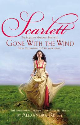 "Scarlett: The Sequel to Margaret Mitchell's ""Gone with the Wind"" - Ripley, Alexandra"