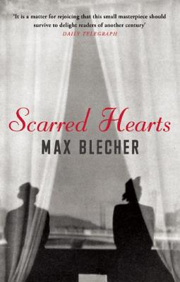 Scarred Hearts - Blecher, Max, and Howard, Henry (Translated by), and Bailey, Paul (Introduction by)