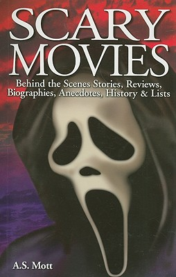 Scary Movies: Behind the Scenes Stories, Reviews, Biographies, Anecdotes, History & Lists - Mott, A S