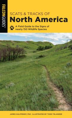 Scats and Tracks of North America: A Field Guide to the Signs of Nearly 150 Wildlife Species - Halfpenny, James