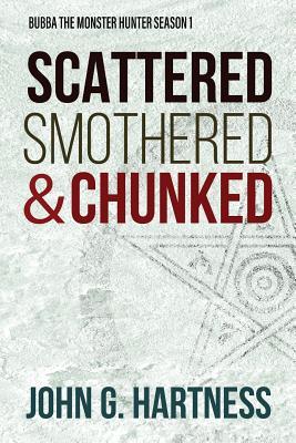 Scattered, Smothered, & Chunked: Bubba the Monster Hunter Season 1 - Hartness, John G