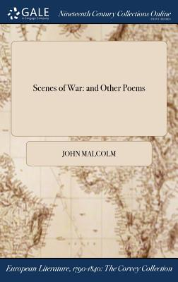 Scenes of War: And Other Poems - Malcolm, John