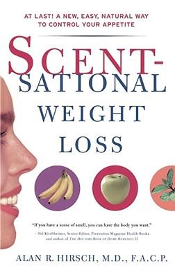 Scentsational Weight Loss - Hirsch, Alan R, Dr., M.D., F.A.C.P.