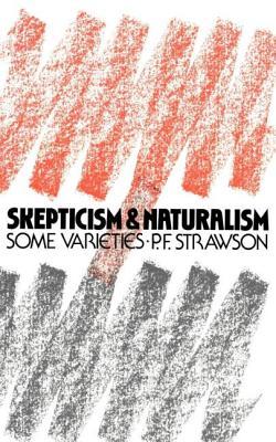 Scepticism and Naturalism: Some Varieties - Strawson P F