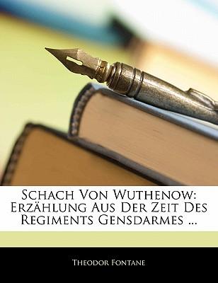 Schach Von Wuthenow: Erzahlung Aus Der Zeit Des Regiments Gensdarmes - Fontane, Theodor