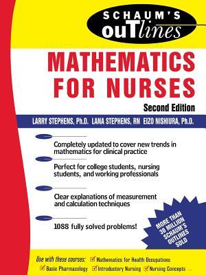 Schaum's Outline of Mathematics for Nurses: Theory and Problems of Mathematics for Nurses - Stephens, Larry J, and Stephens, Lana C, and Nishiura, Eizo