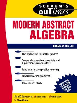 Schaum's Outline of Modern Abstract Algebra - Ayres, Frank