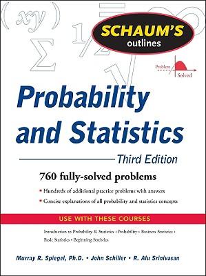 Schaum's Outline: Probability and Statistics - Spiegel, Murray R, and Schiller, John J, and Srinivasan, R Alu