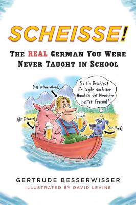 Scheisse: The Real German You Were Never Taught in School - Besserwisser, Gertrude