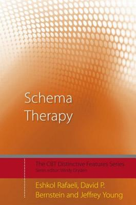 Schema Therapy: Distinctive Features - Rafaeli, Eshkol, and Bernstein, David P, and Young, Jeffrey, PhD