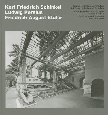 Schinkel, Persius, Stuler - Buildings in Berlin and Potsdam - Ibbeken, Hillert (Photographer), and Bergdoll, Barry (Text by)